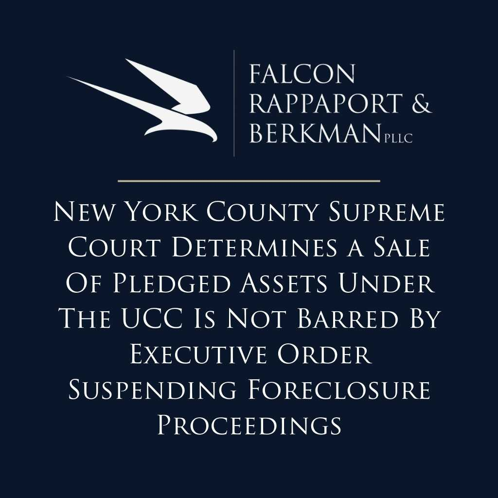 New York County Supreme Court Determines a Sale Of Pledged Assets Under The UCC Is Not Barred By Executive Order Suspending Foreclosure Proceedings